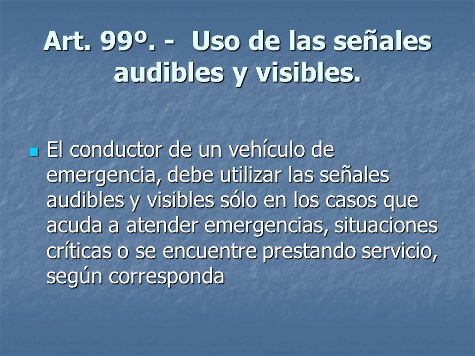 Art. 99º. - Uso de las señales audibles y visibles.