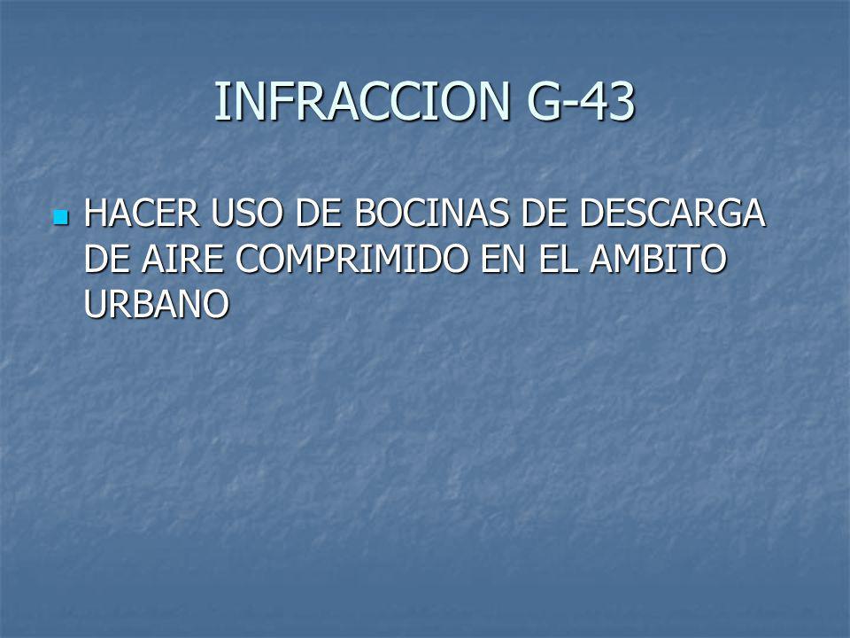 INFRACCION G-43 HACER USO DE BOCINAS DE DESCARGA DE AIRE COMPRIMIDO EN EL AMBITO URBANO
