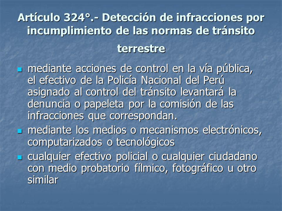 Artículo 324°.- Detección de infracciones por incumplimiento de las normas de tránsito terrestre