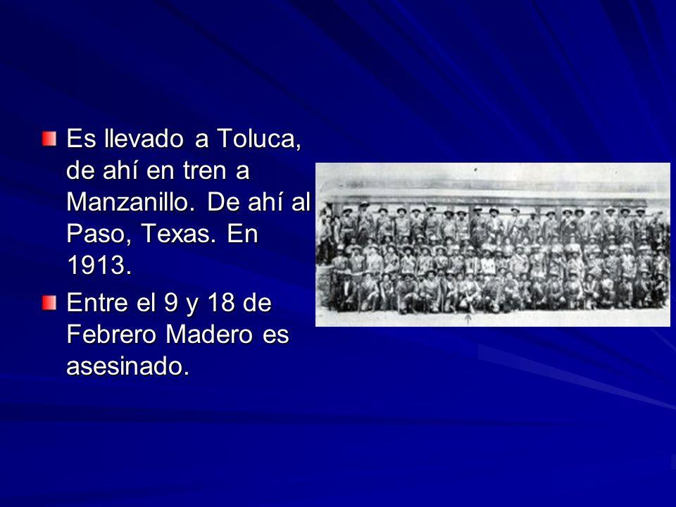 Es llevado a Toluca, de ahí en tren a Manzanillo. De ahí al Paso, Texas. En 1913.