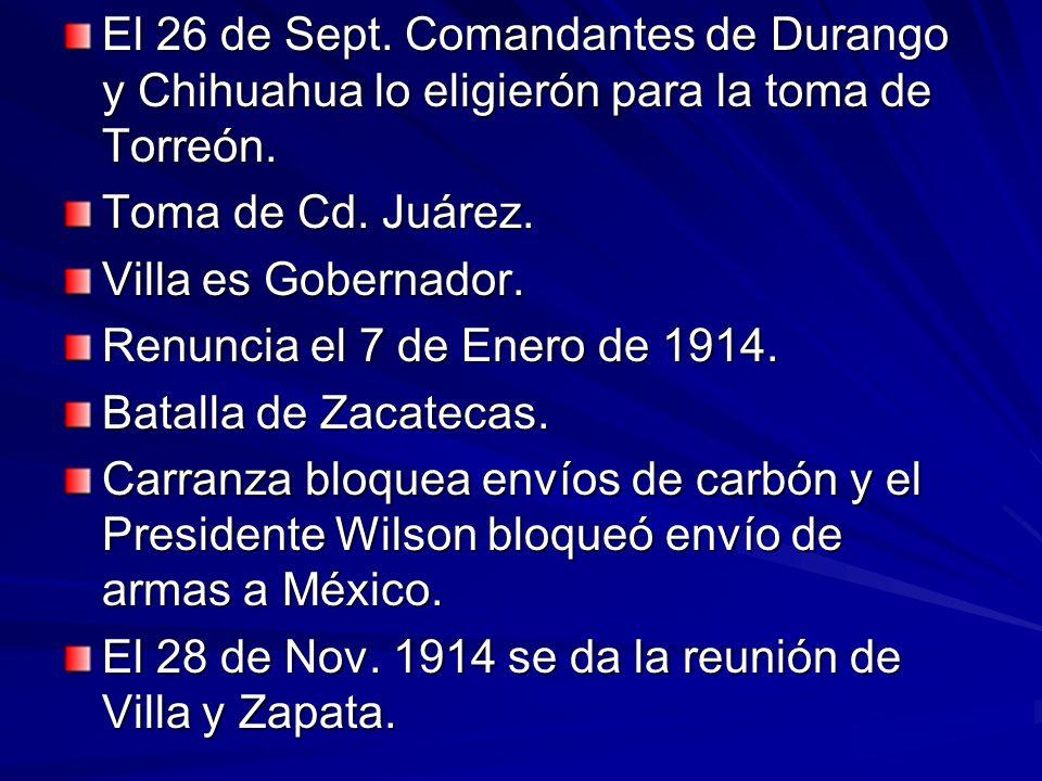 El 26 de Sept. Comandantes de Durango y Chihuahua lo eligierón para la toma de Torreón.