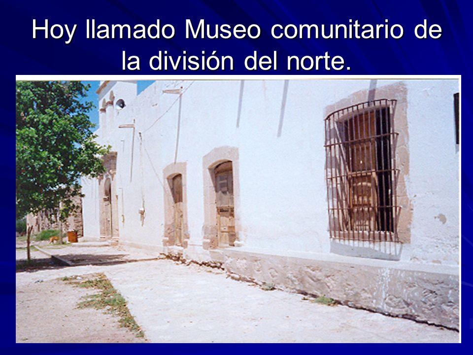 Hoy llamado Museo comunitario de la división del norte.