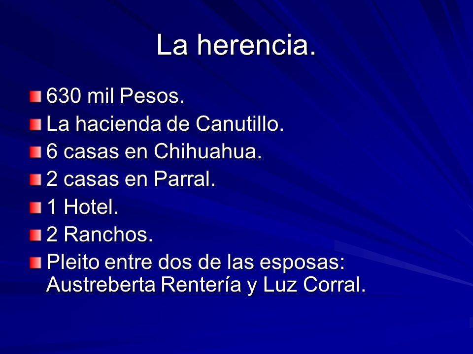 La herencia. 630 mil Pesos. La hacienda de Canutillo.
