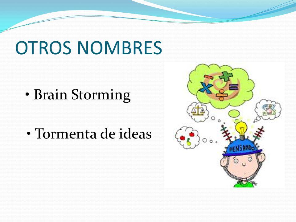 OTROS NOMBRES • Brain Storming • Tormenta de ideas