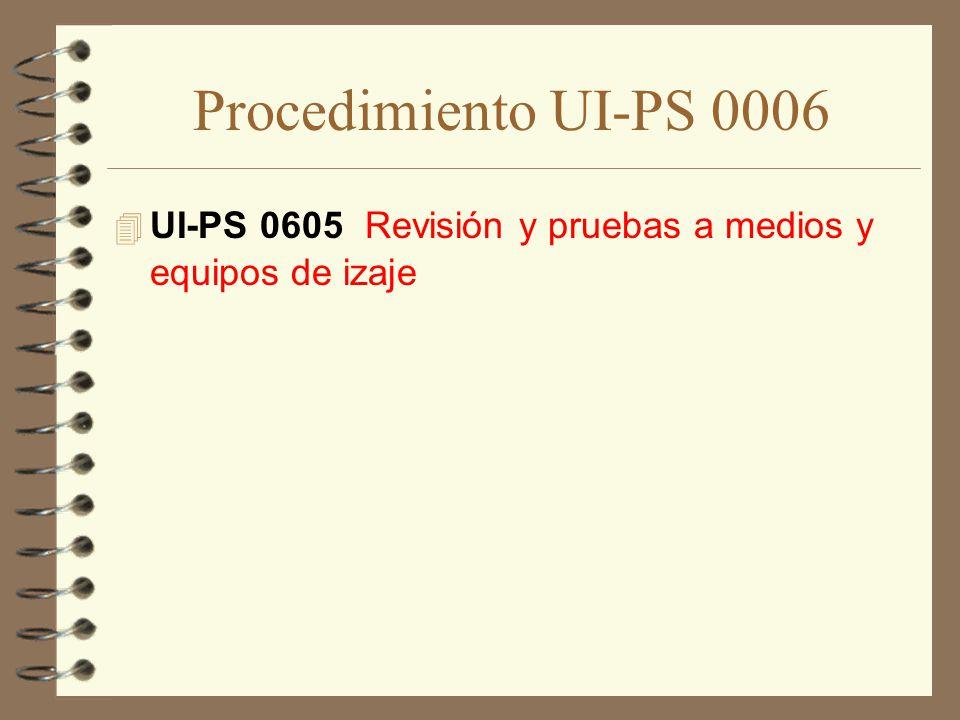 Procedimiento UI-PS 0006 UI-PS 0605 Revisión y pruebas a medios y equipos de izaje