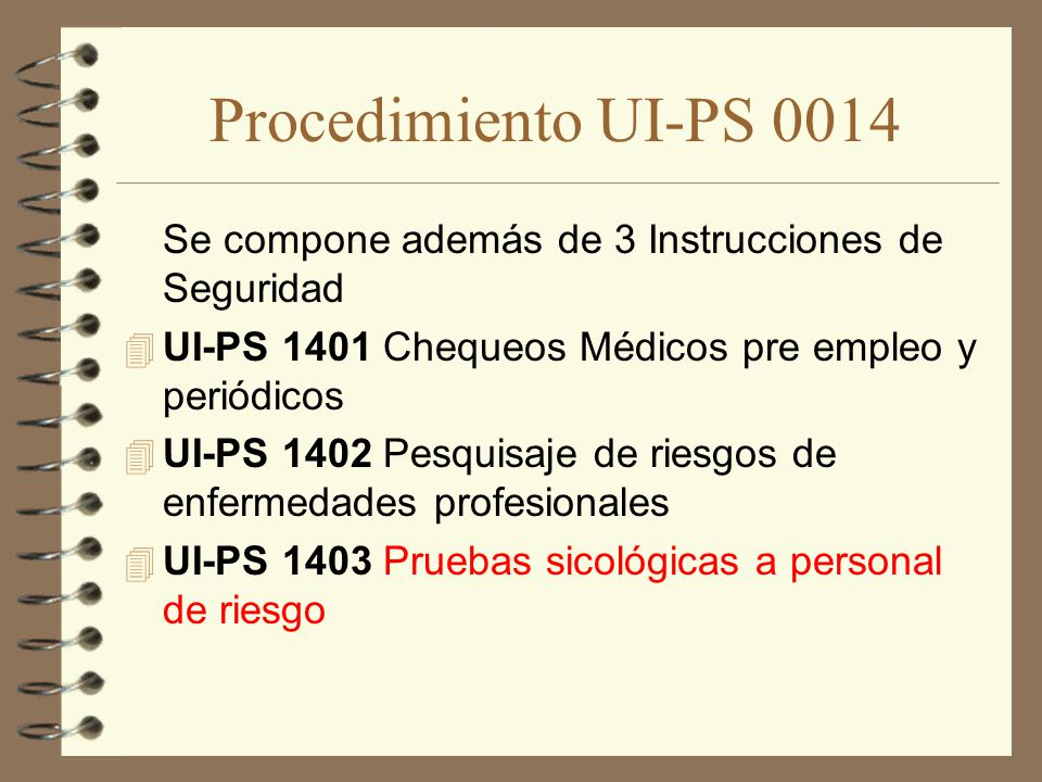 Procedimiento UI-PS 0014 Se compone además de 3 Instrucciones de Seguridad. UI-PS 1401 Chequeos Médicos pre empleo y periódicos.