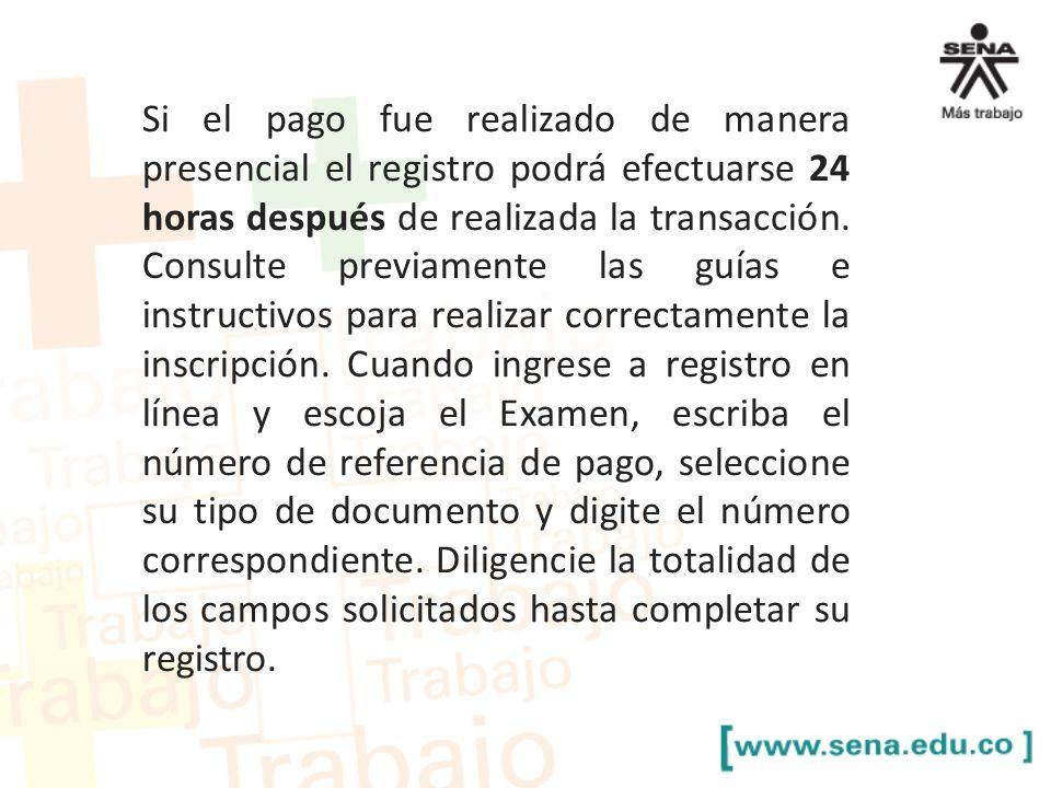 Si el pago fue realizado de manera presencial el registro podrá efectuarse 24 horas después de realizada la transacción.