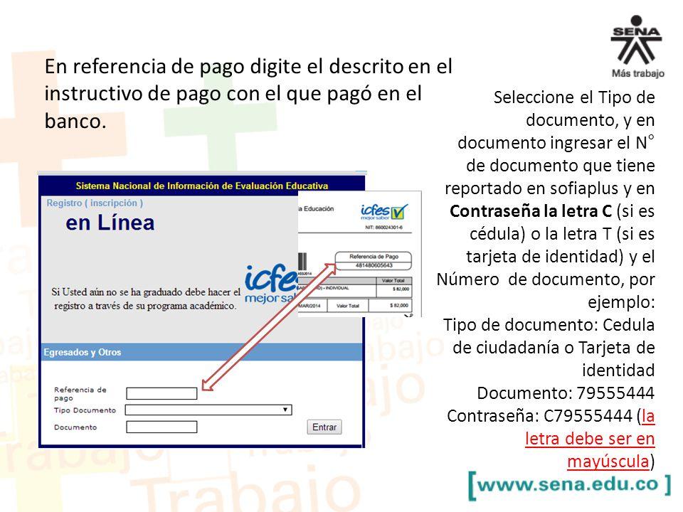En referencia de pago digite el descrito en el instructivo de pago con el que pagó en el banco.