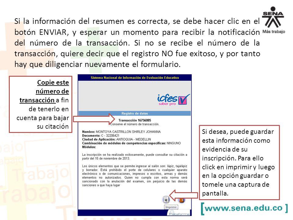 Si la información del resumen es correcta, se debe hacer clic en el botón ENVIAR, y esperar un momento para recibir la notificación del número de la transacción. Si no se recibe el número de la transacción, quiere decir que el registro NO fue exitoso, y por tanto hay que diligenciar nuevamente el formulario.