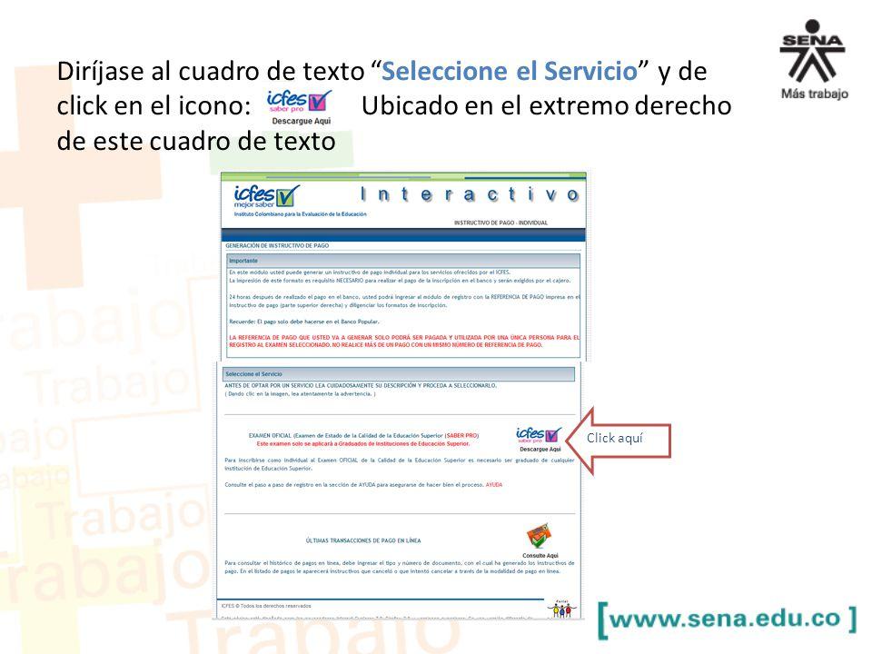 Diríjase al cuadro de texto Seleccione el Servicio y de click en el icono: Ubicado en el extremo derecho de este cuadro de texto