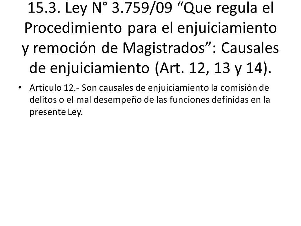 15.3. Ley N° 3.759/09 Que regula el Procedimiento para el enjuiciamiento y remoción de Magistrados : Causales de enjuiciamiento (Art. 12, 13 y 14).