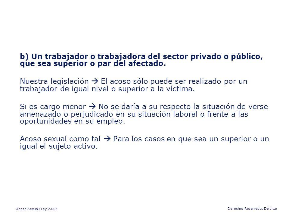 b) Un trabajador o trabajadora del sector privado o público, que sea superior o par del afectado.