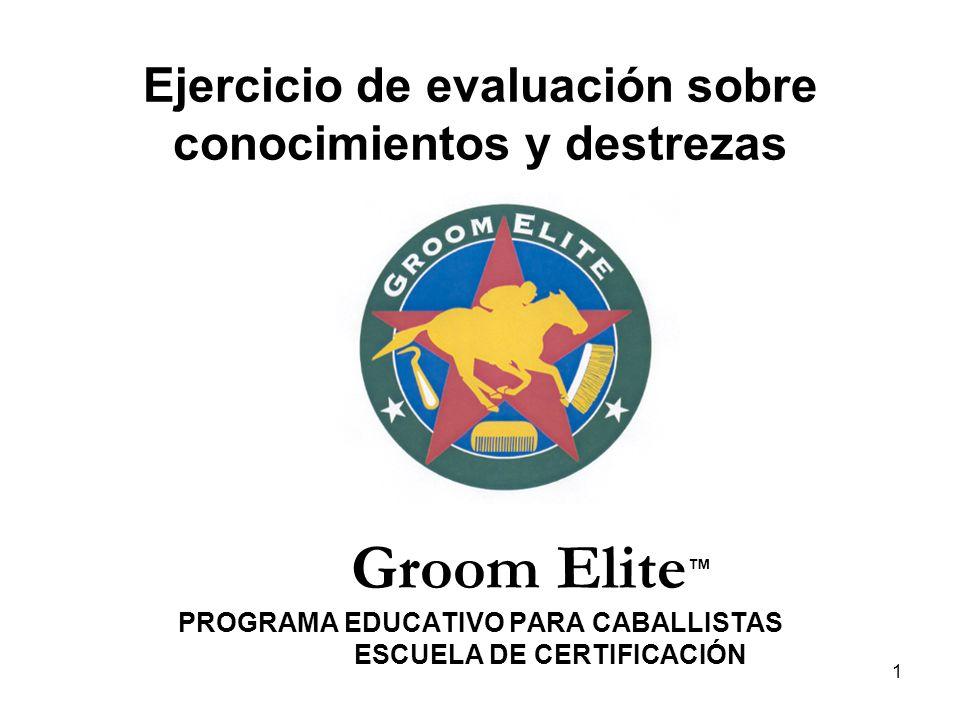 Ejercicio de evaluación sobre conocimientos y destrezas Groom Elite™ PROGRAMA EDUCATIVO PARA CABALLISTAS ESCUELA DE CERTIFICACIÓN