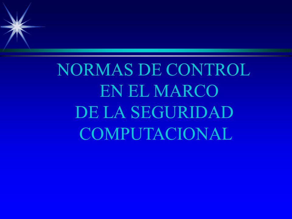 NORMAS DE CONTROL EN EL MARCO DE LA SEGURIDAD COMPUTACIONAL