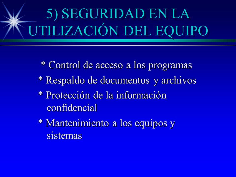 5) SEGURIDAD EN LA UTILIZACIÓN DEL EQUIPO