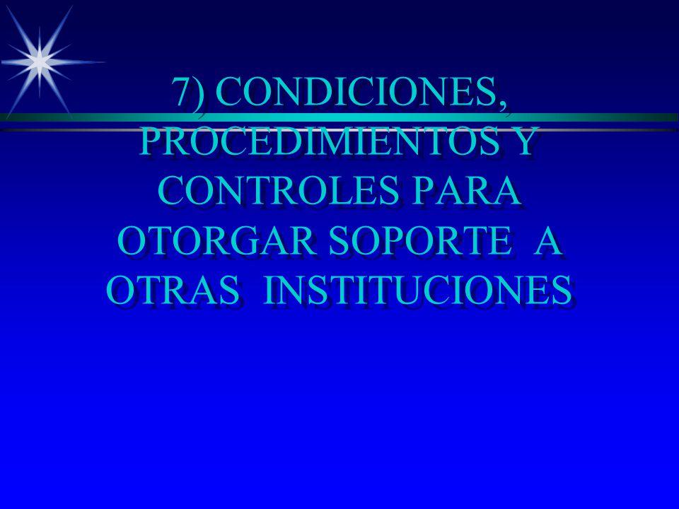 7) CONDICIONES, PROCEDIMIENTOS Y CONTROLES PARA OTORGAR SOPORTE A OTRAS INSTITUCIONES