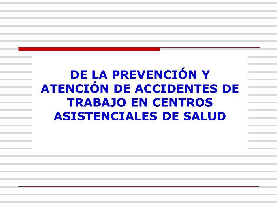 DE LA PREVENCIÓN Y ATENCIÓN DE ACCIDENTES DE TRABAJO EN CENTROS ASISTENCIALES DE SALUD