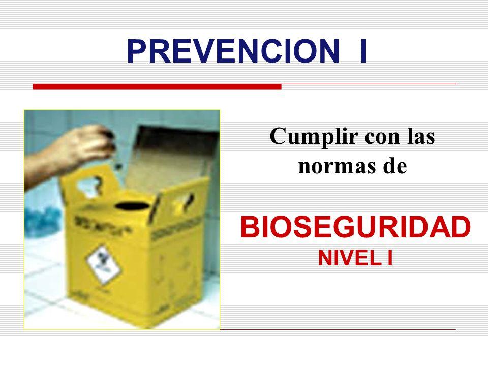 PREVENCION I Cumplir con las normas de BIOSEGURIDAD NIVEL I