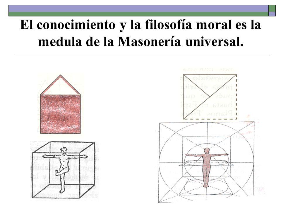 El conocimiento y la filosofía moral es la medula de la Masonería universal.