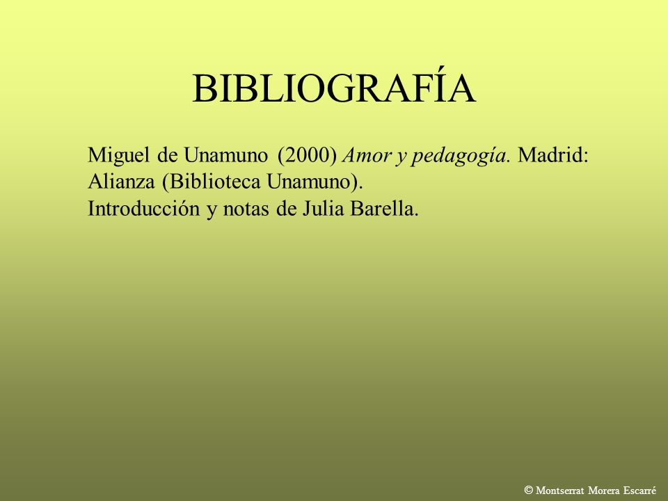 BIBLIOGRAFÍA Miguel de Unamuno (2000) Amor y pedagogía. Madrid: