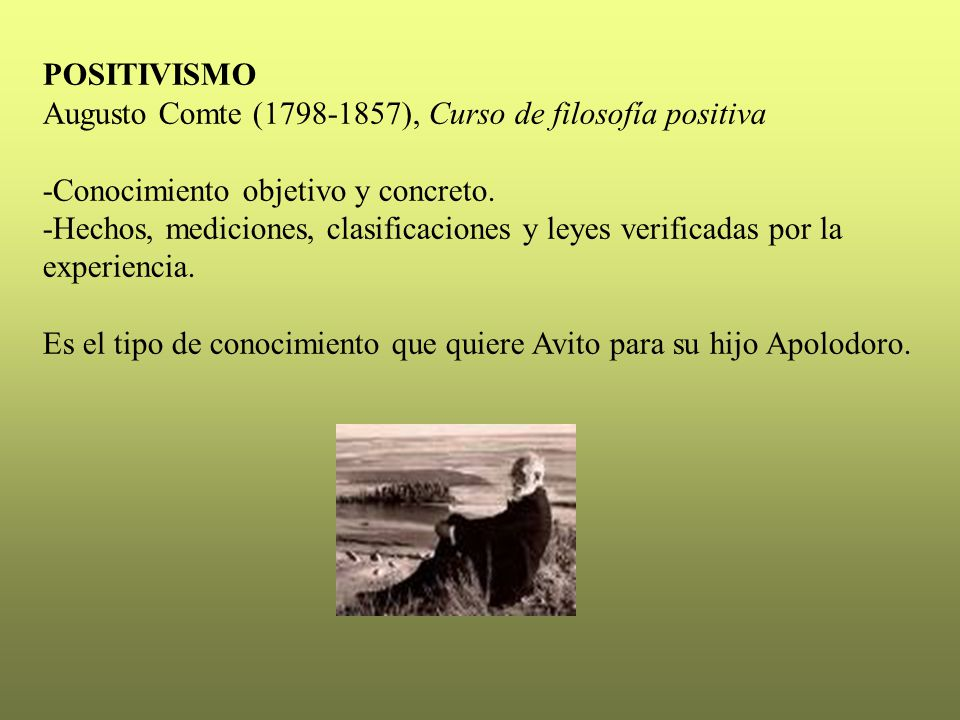 POSITIVISMO Augusto Comte (1798-1857), Curso de filosofía positiva. -Conocimiento objetivo y concreto.