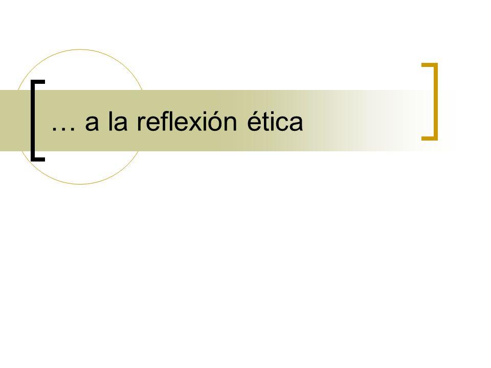 … a la reflexión ética
