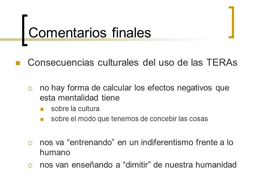 Comentarios finales Consecuencias culturales del uso de las TERAs
