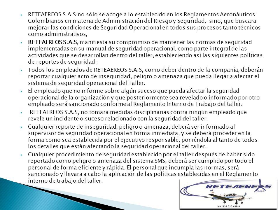 RETEAEREOS S.A.S no sólo se acoge a lo establecido en los Reglamentos Aeronáuticos Colombianos en materia de Administración del Riesgo y Seguridad, sino, que buscara mejorar las condiciones de Seguridad Operacional en todos sus procesos tanto técnicos como administrativos,