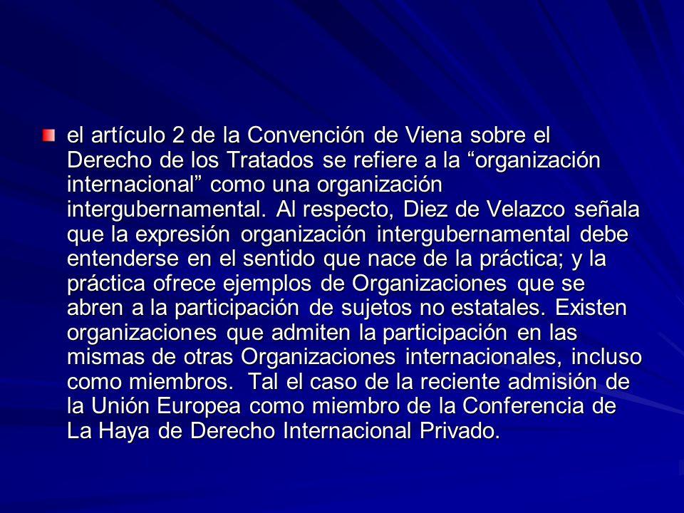 el artículo 2 de la Convención de Viena sobre el Derecho de los Tratados se refiere a la organización internacional como una organización intergubernamental.