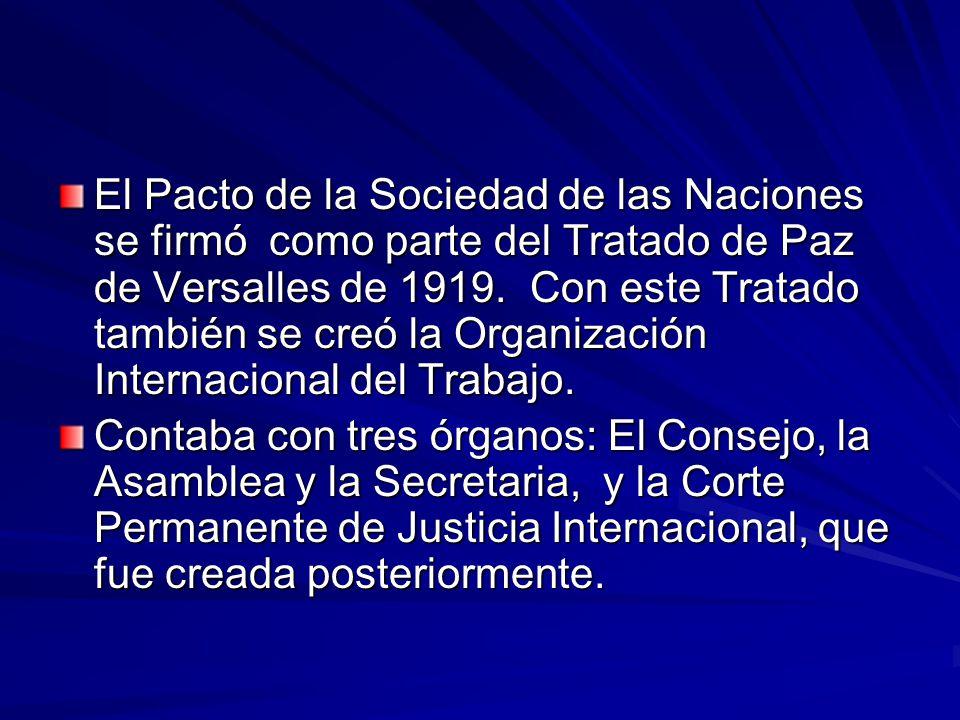 El Pacto de la Sociedad de las Naciones se firmó como parte del Tratado de Paz de Versalles de 1919. Con este Tratado también se creó la Organización Internacional del Trabajo.