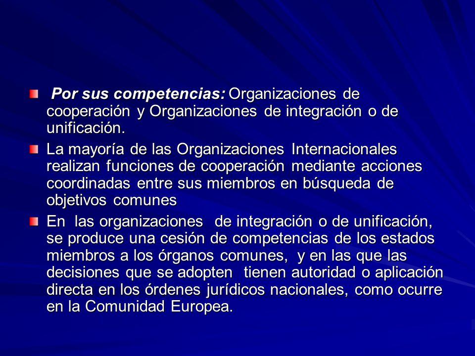Por sus competencias: Organizaciones de cooperación y Organizaciones de integración o de unificación.