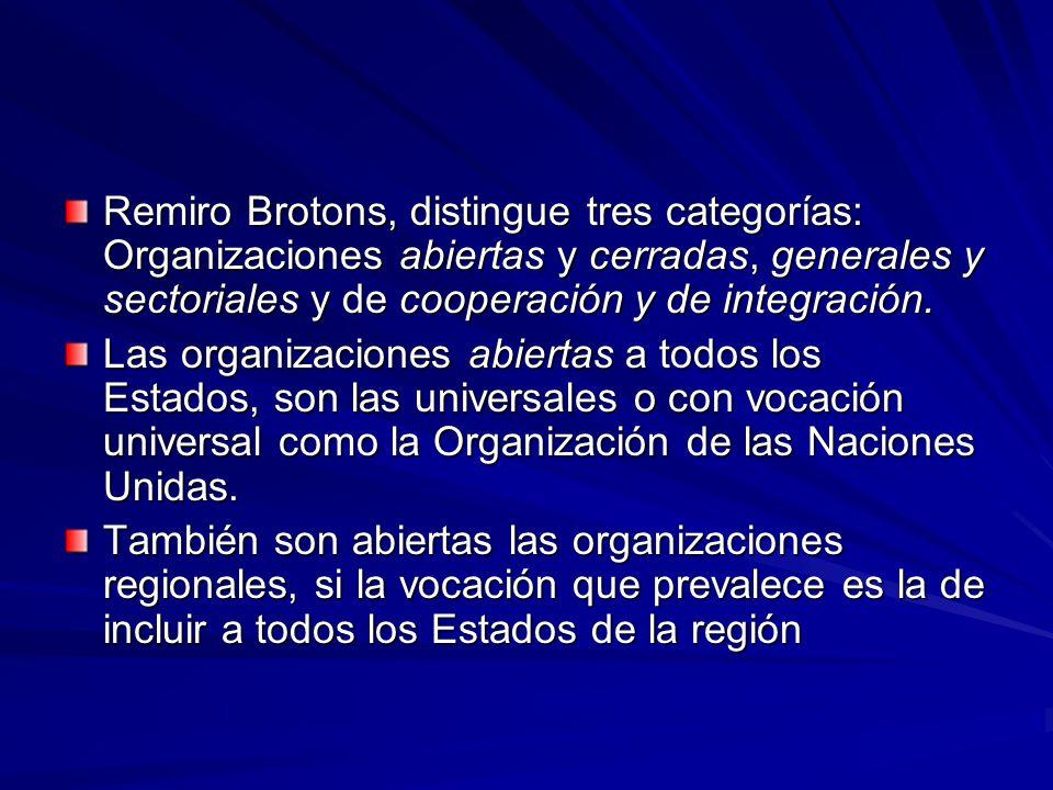 Remiro Brotons, distingue tres categorías: Organizaciones abiertas y cerradas, generales y sectoriales y de cooperación y de integración.