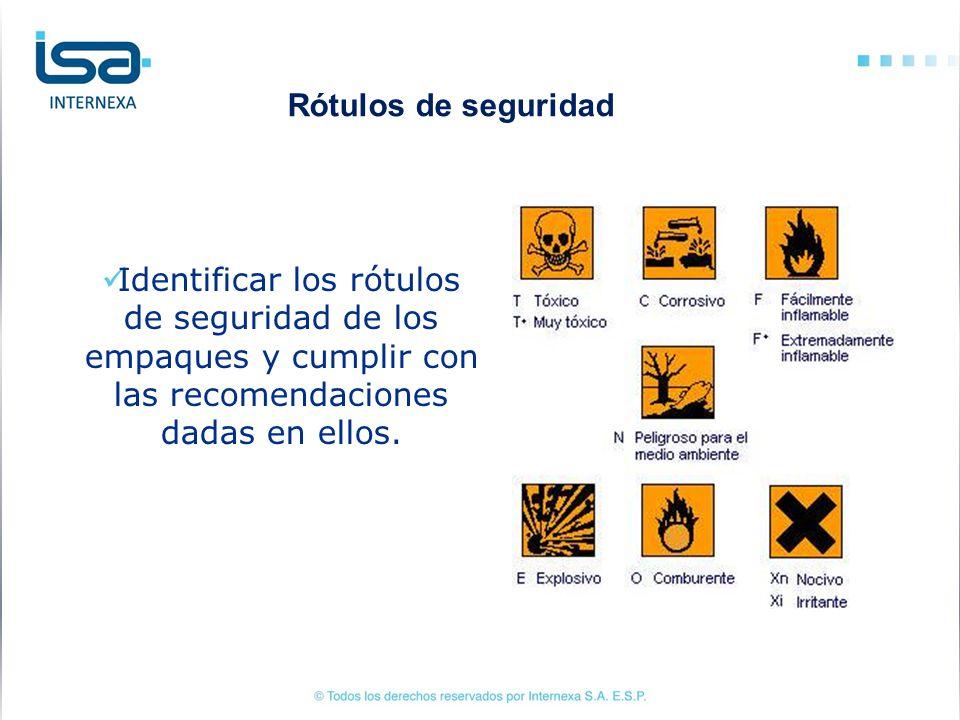 Rótulos de seguridad Identificar los rótulos de seguridad de los empaques y cumplir con las recomendaciones dadas en ellos.