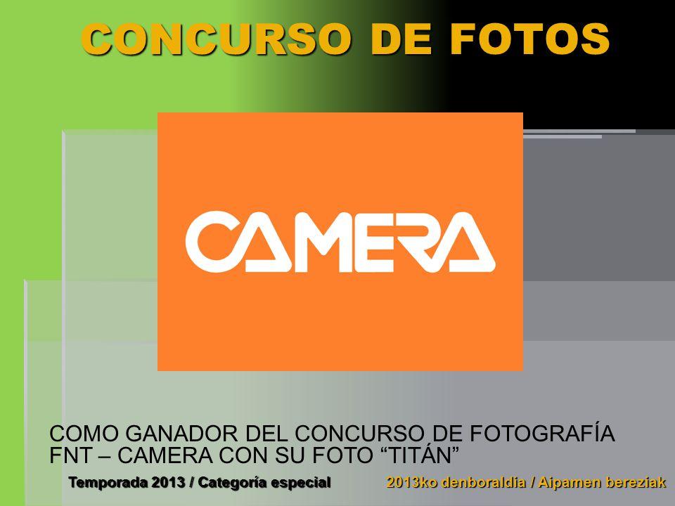 CONCURSO DE FOTOS COMO GANADOR DEL CONCURSO DE FOTOGRAFÍA FNT – CAMERA CON SU FOTO TITÁN Temporada 2013 / Categoría especial.