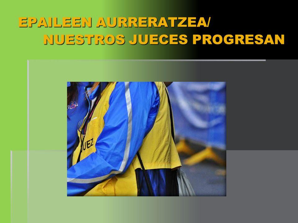 EPAILEEN AURRERATZEA/ NUESTROS JUECES PROGRESAN