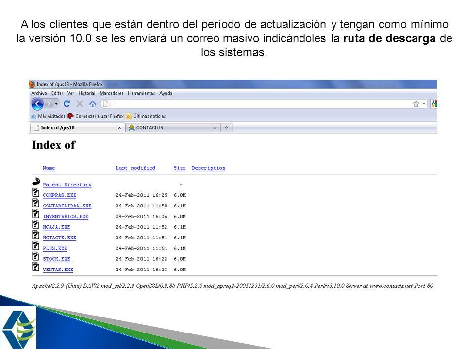 A los clientes que están dentro del período de actualización y tengan como mínimo la versión 10.0 se les enviará un correo masivo indicándoles la ruta de descarga de los sistemas.