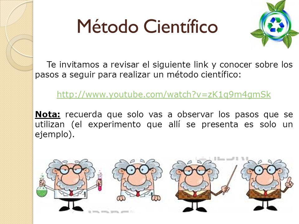 Método Científico Te invitamos a revisar el siguiente link y conocer sobre los pasos a seguir para realizar un método científico: