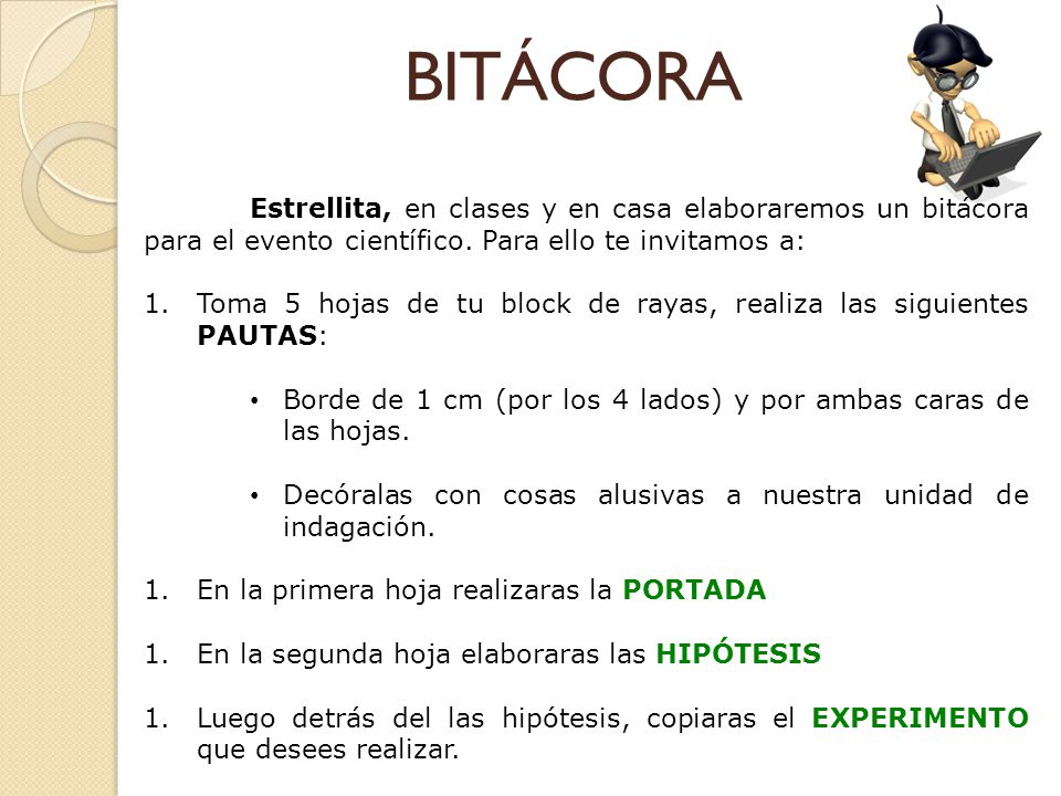 BITÁCORA Estrellita, en clases y en casa elaboraremos un bitácora para el evento científico. Para ello te invitamos a: