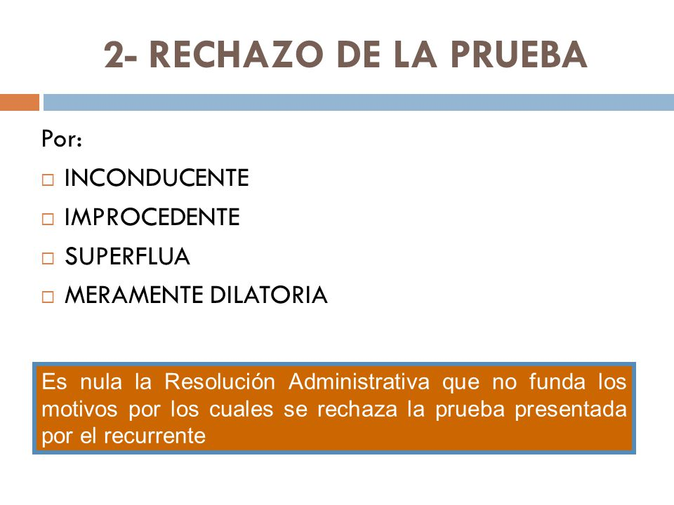 2- RECHAZO DE LA PRUEBA Por: INCONDUCENTE IMPROCEDENTE SUPERFLUA