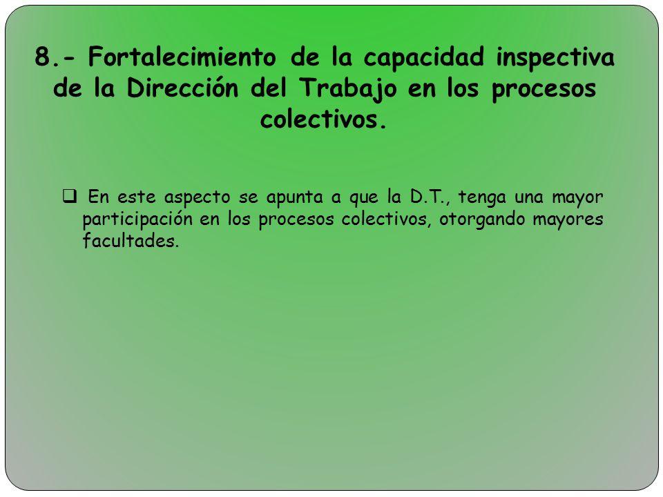 8.- Fortalecimiento de la capacidad inspectiva de la Dirección del Trabajo en los procesos colectivos.