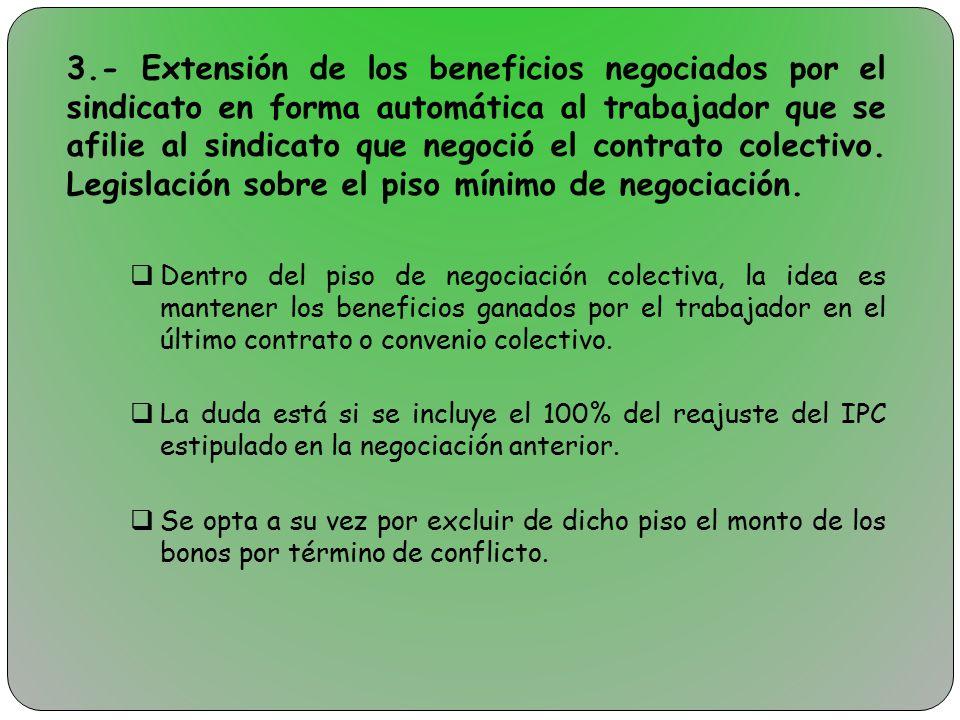 3.- Extensión de los beneficios negociados por el sindicato en forma automática al trabajador que se afilie al sindicato que negoció el contrato colectivo. Legislación sobre el piso mínimo de negociación.