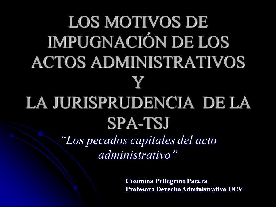 LOS MOTIVOS DE IMPUGNACIÓN DE LOS ACTOS ADMINISTRATIVOS Y LA JURISPRUDENCIA DE LA SPA-TSJ Los pecados capitales del acto administrativo