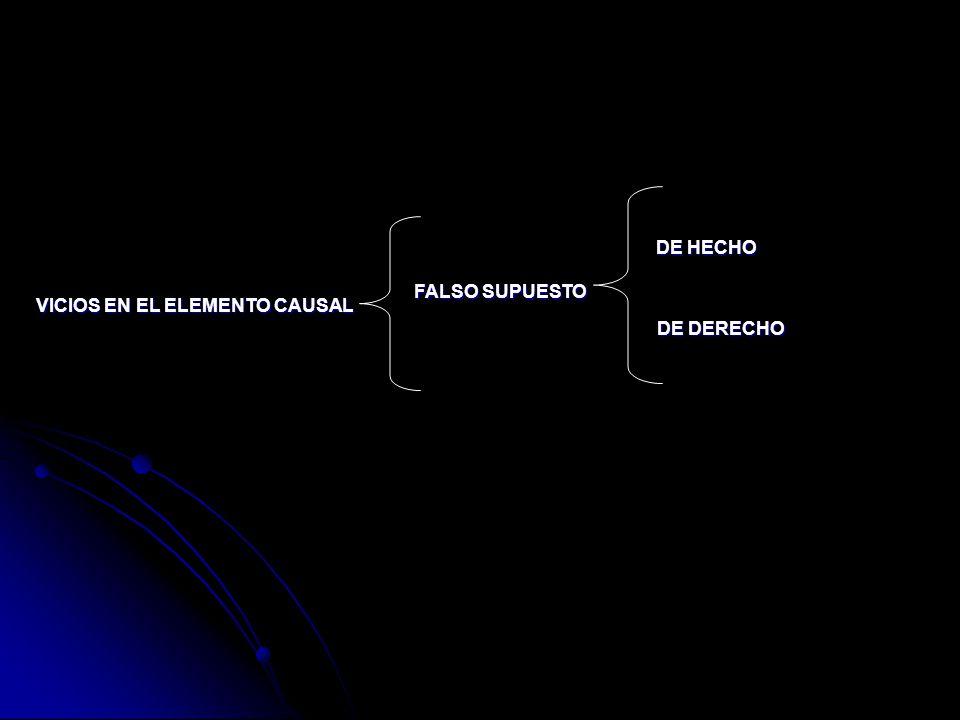 DE HECHO FALSO SUPUESTO VICIOS EN EL ELEMENTO CAUSAL DE DERECHO
