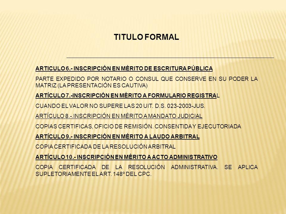 TITULO FORMAL ARTICULO 6.- INSCRIPCIÓN EN MÉRITO DE ESCRITURA PÚBLICA
