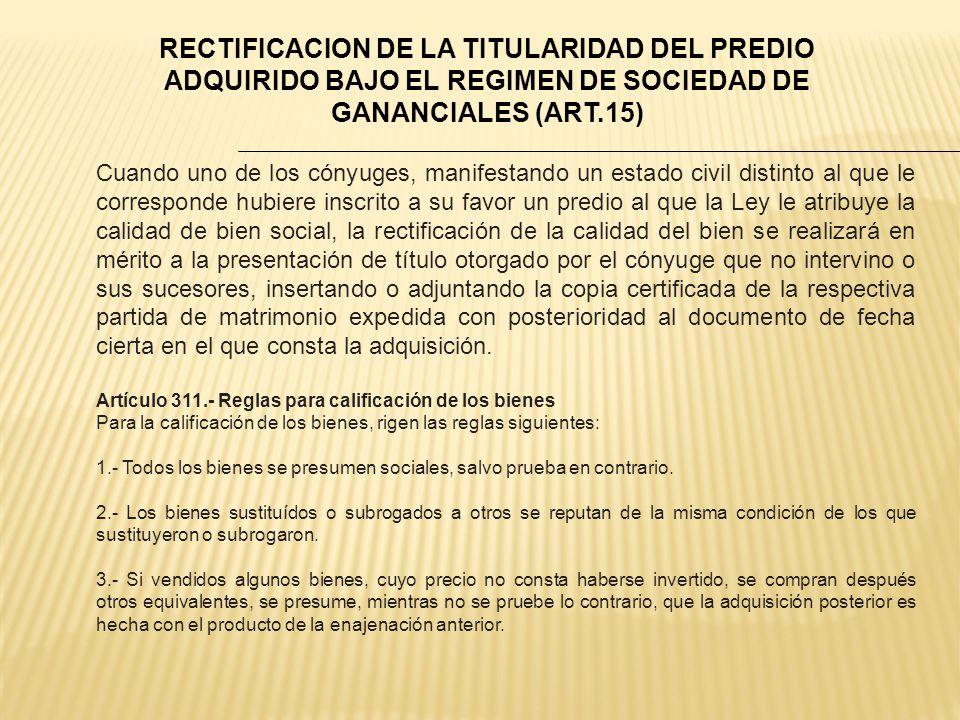RECTIFICACION DE LA TITULARIDAD DEL PREDIO ADQUIRIDO BAJO EL REGIMEN DE SOCIEDAD DE GANANCIALES (ART.15)