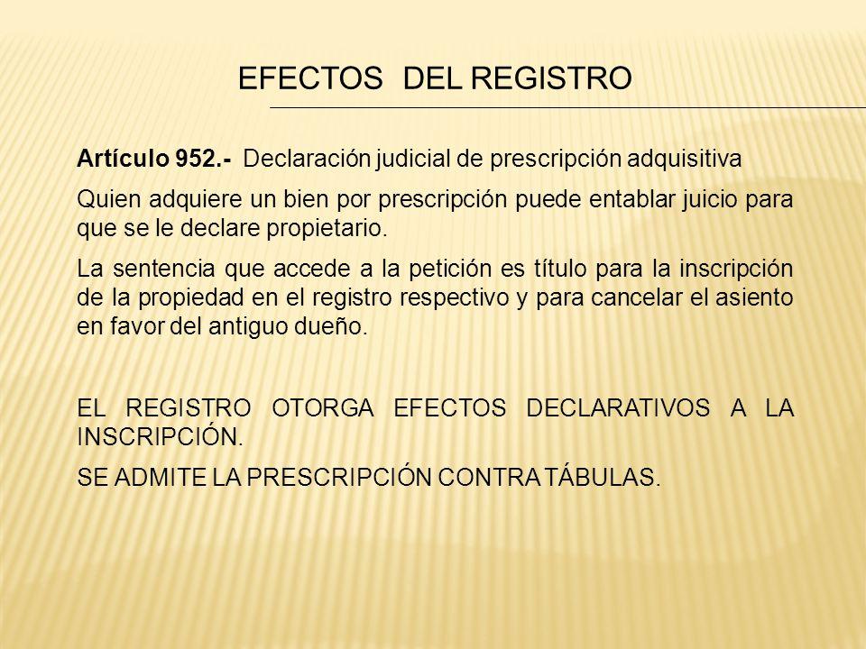 EFECTOS DEL REGISTRO Artículo 952.- Declaración judicial de prescripción adquisitiva.