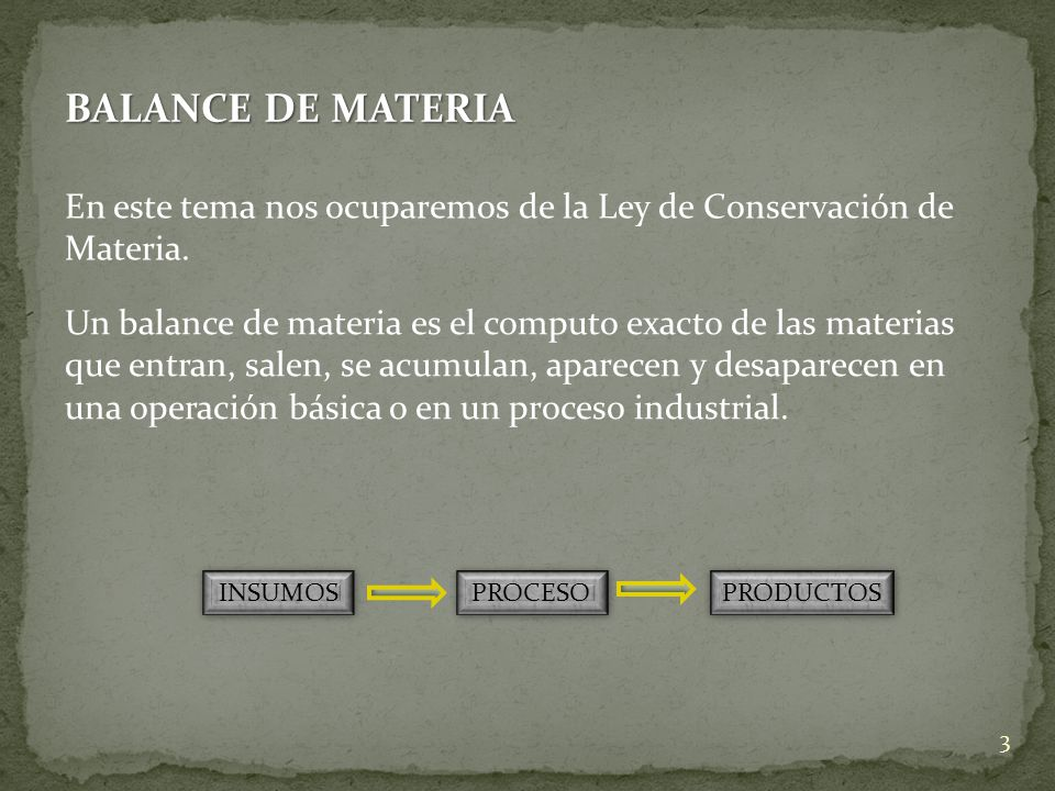 BALANCE DE MATERIA En este tema nos ocuparemos de la Ley de Conservación de Materia.