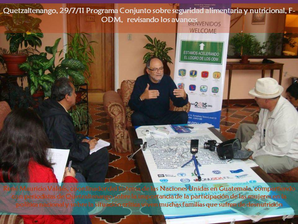 Quetzaltenango, 29/7/11 Programa Conjunto sobre seguridad alimentaria y nutricional, F-ODM, revisando los avances