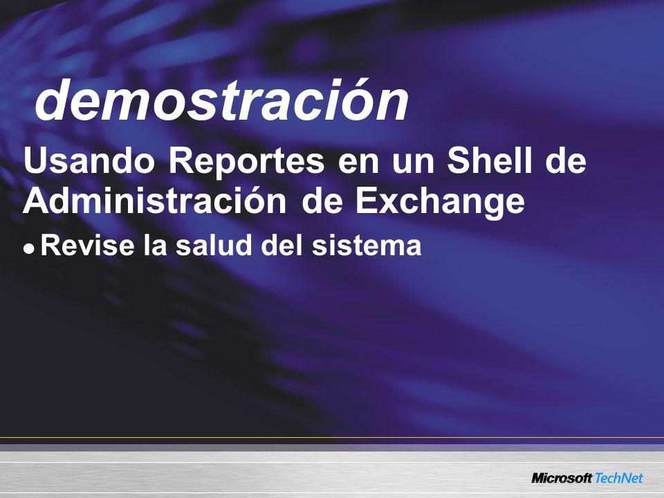 Demo demostración. Usando Reportes en un Shell de Administración de Exchange. Revise la salud del sistema.