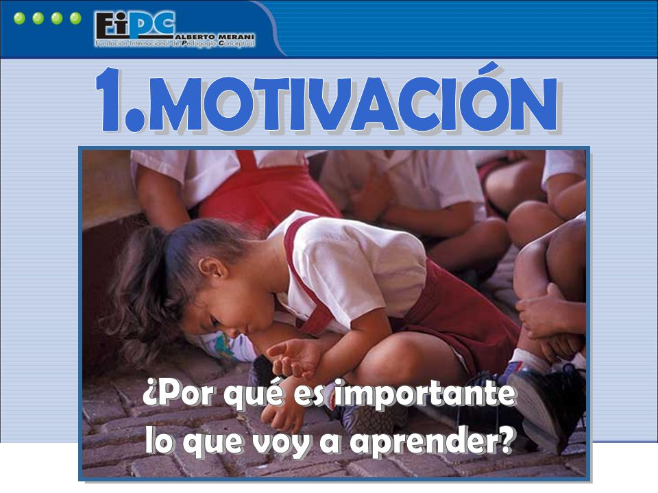 MOTIVACIÓN 1. ¿Por qué es importante lo que voy a aprender